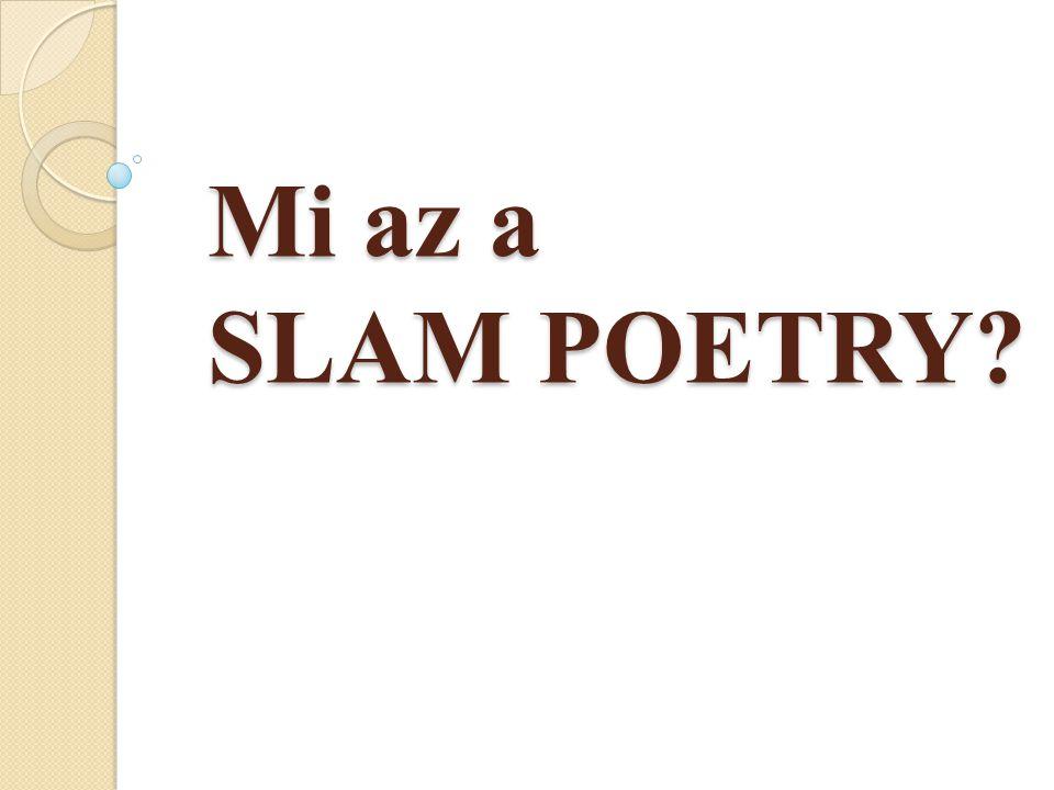 Költészet, rap, színház, stand up comedy - ezek keverékeként definiálják a SLAM POETRY műfajt, mely legtöbbször kompetitív formát ölt