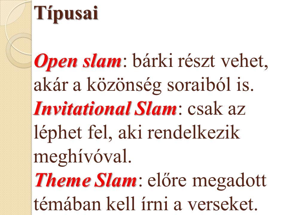 Típusai Open slam Invitational Slam Theme Slam Típusai Open slam: bárki részt vehet, akár a közönség soraiból is.