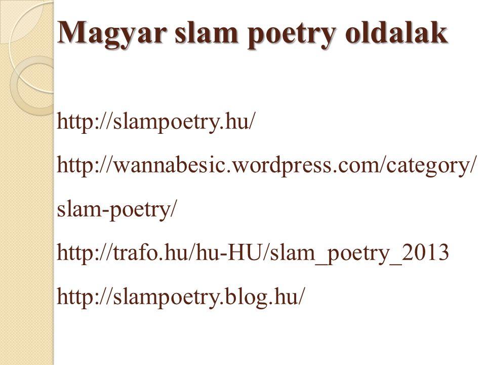 Magyar slam poetry oldalak Magyar slam poetry oldalak http://slampoetry.hu/ http://wannabesic.wordpress.com/category/ slam-poetry/ http://trafo.hu/hu-HU/slam_poetry_2013 http://slampoetry.blog.hu/