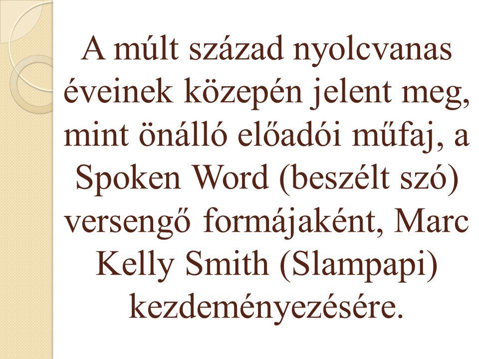A múlt század nyolcvanas éveinek közepén jelent meg, mint önálló előadói műfaj, a Spoken Word (beszélt szó) versengő formájaként, Marc Kelly Smith (Slampapi) kezdeményezésére.