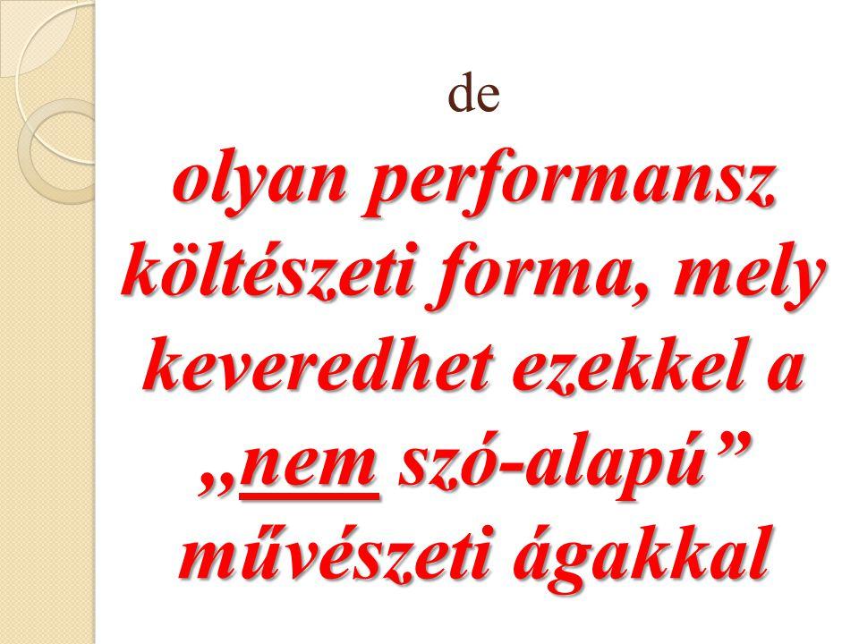olyan performansz költészeti forma, mely keveredhet ezekkel a,,nem szó-alapú művészeti ágakkal de olyan performansz költészeti forma, mely keveredhet ezekkel a,,nem szó-alapú művészeti ágakkal