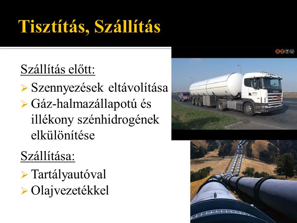 Szállítás előtt:  Szennyezések eltávolítása  Gáz-halmazállapotú és illékony szénhidrogének elkülönítése Szállítása:  Tartályautóval  Olajvezetékke