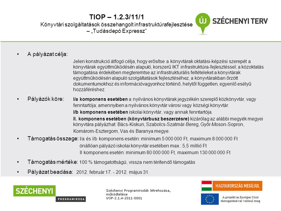 """TIOP – 1.2.3/11/1 Könyvtári szolgáltatások összehangolt infrastruktúrafejlesztése – """"Tudásdepó Expressz"""" •A pályázat célja: Jelen konstrukció átfogó c"""