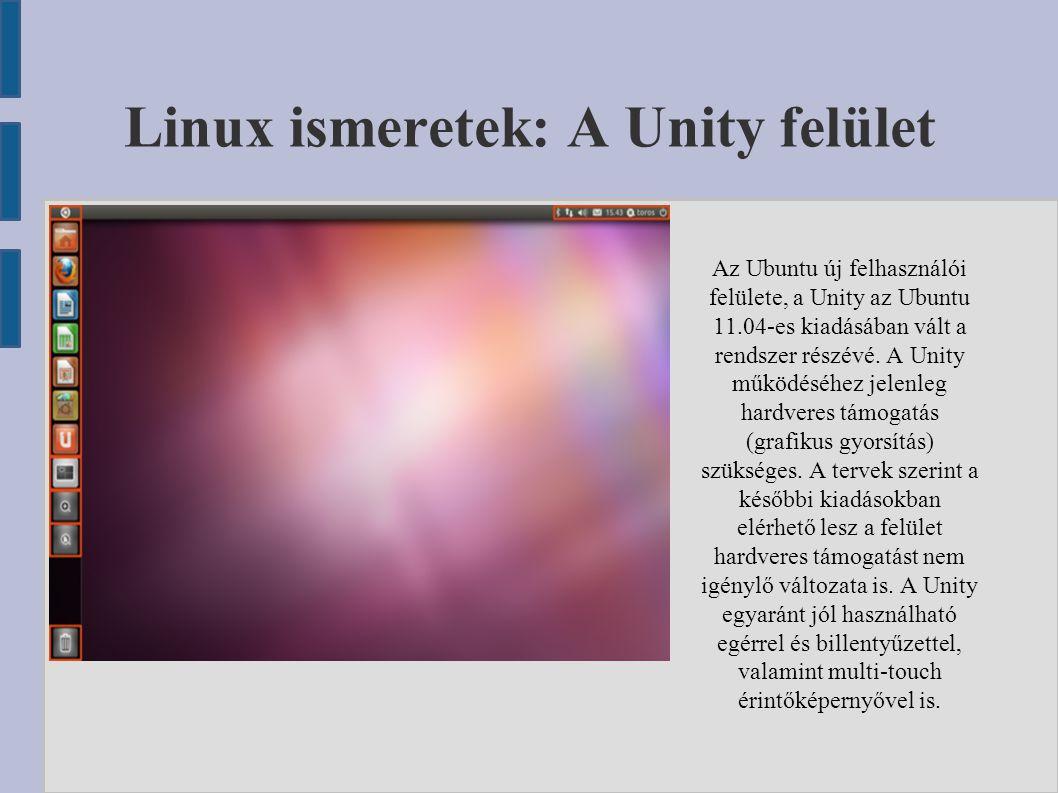 A Unity felület felépítése Felső panel Indítópanel Asztal Ubuntu logó: keresőfelület Indikátorok A felső panel elemei az F10 billentyűvel elérhetők, ezután nyílbillentyűkkel közlekedhetünk az aktív ablak menüje és az indikátorok közt.