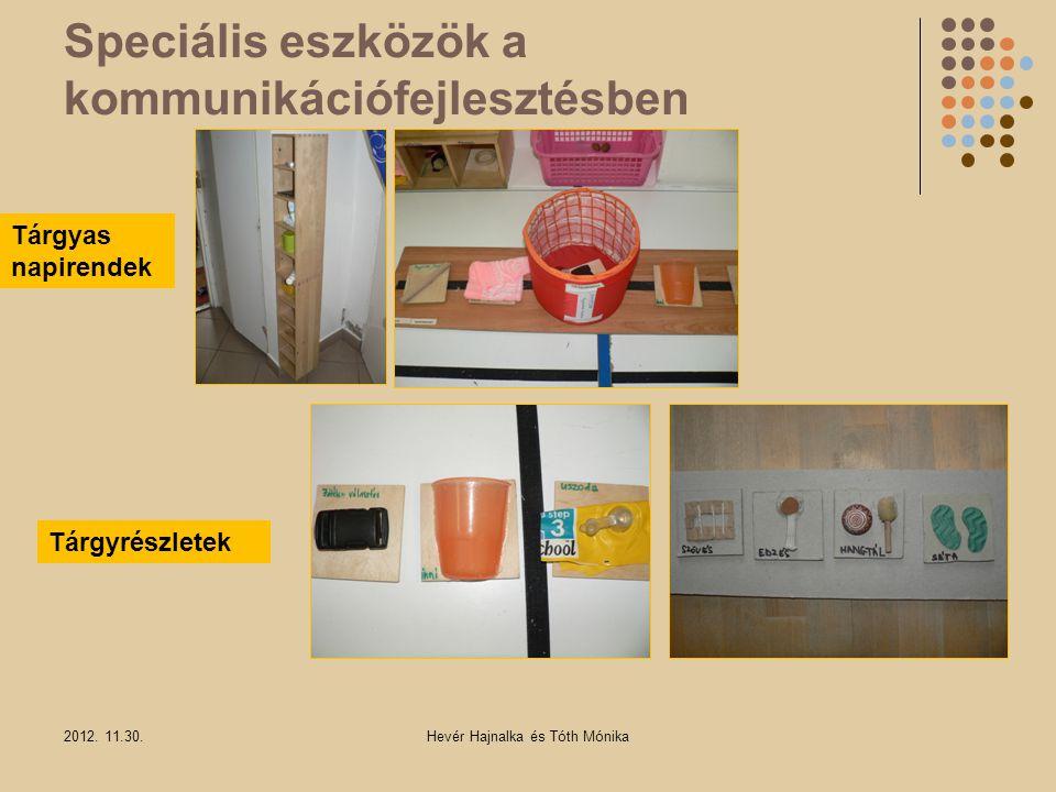 Speciális eszközök a kommunikációfejlesztésben 2012. 11.30.Hevér Hajnalka és Tóth Mónika Tárgyas napirendek Tárgyrészletek