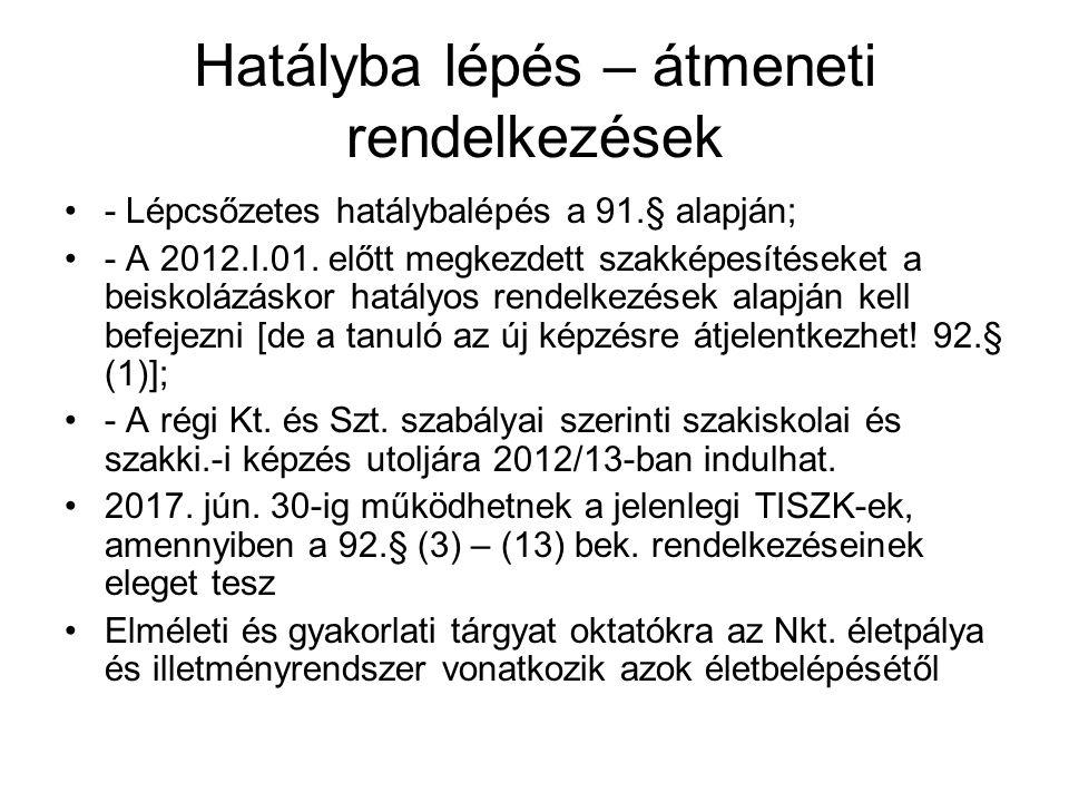 Hatályba lépés – átmeneti rendelkezések •- Lépcsőzetes hatálybalépés a 91.§ alapján; •- A 2012.I.01. előtt megkezdett szakképesítéseket a beiskolázásk