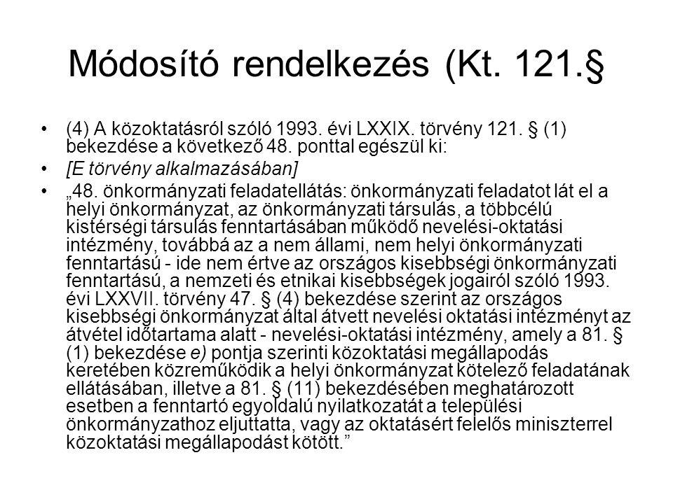 Módosító rendelkezés (Kt. 121.§ •(4) A közoktatásról szóló 1993. évi LXXIX. törvény 121. § (1) bekezdése a következő 48. ponttal egészül ki: •[E törvé