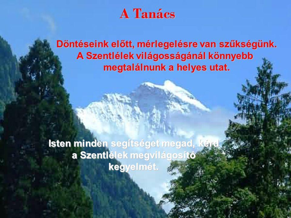 Isten minden segítséget megad, kérd a Szentlélek megvilágosító kegyelmét. A Tanács A Tanács Döntéseink előtt, mérlegelésre van szűkségünk. A Szentléle