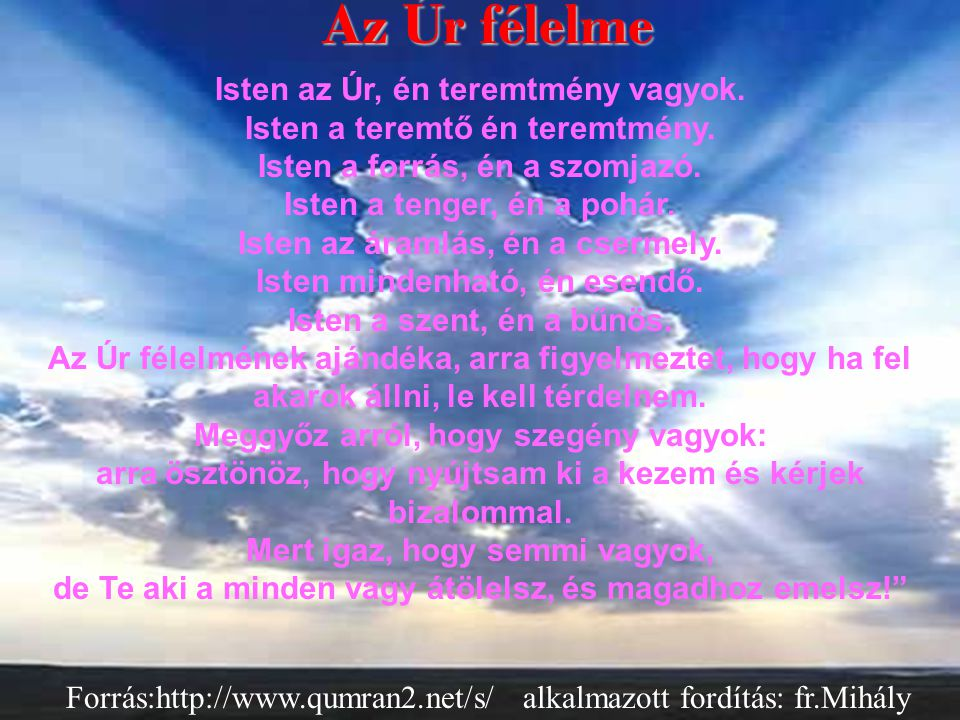 Az Úr félelme Az Úr félelme Forrás:http://www.qumran2.net/s/ alkalmazott fordítás: fr.Mihály
