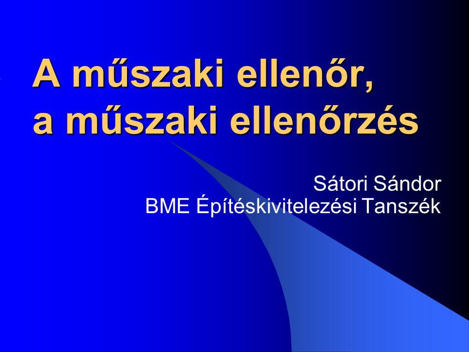 A műszaki ellenőr, a műszaki ellenőrzés Sátori Sándor BME Építéskivitelezési Tanszék