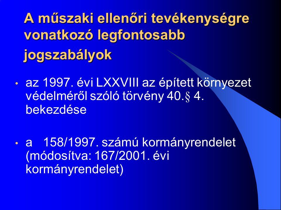 A műszaki ellenőri tevékenységre vonatkozó legfontosabb jogszabályok • az 1997. évi LXXVIII az épített környezet védelméről szóló törvény 40.§ 4. beke