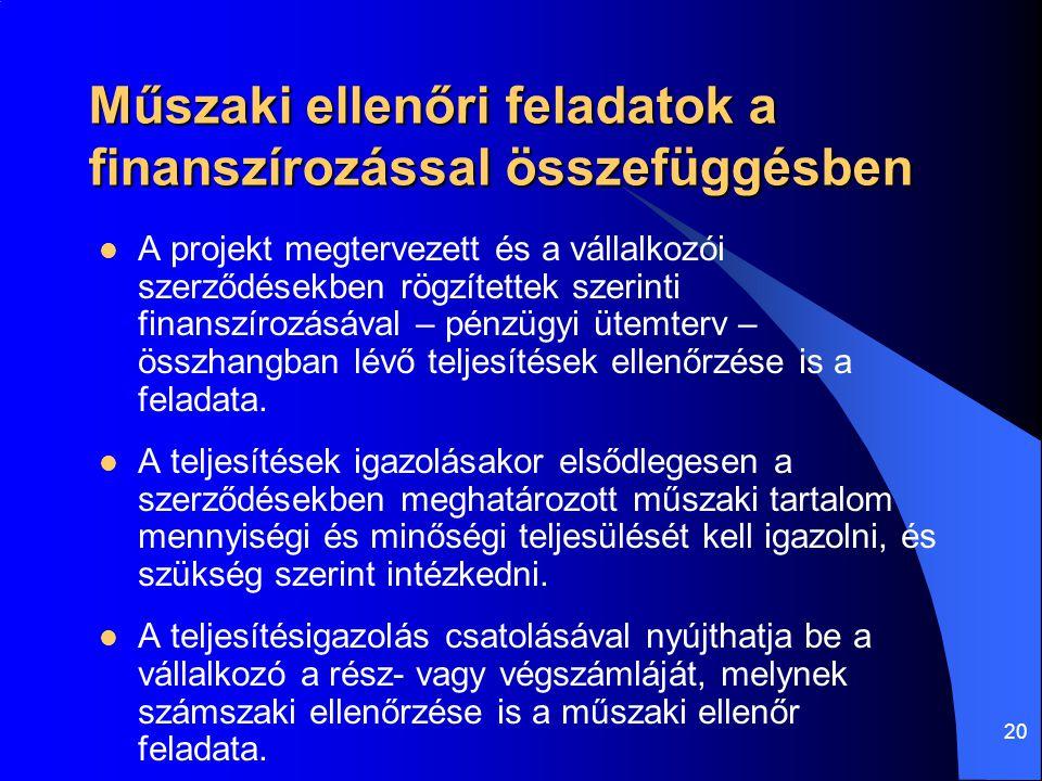 20 Műszaki ellenőri feladatok a finanszírozással összefüggésben  A projekt megtervezett és a vállalkozói szerződésekben rögzítettek szerinti finanszí