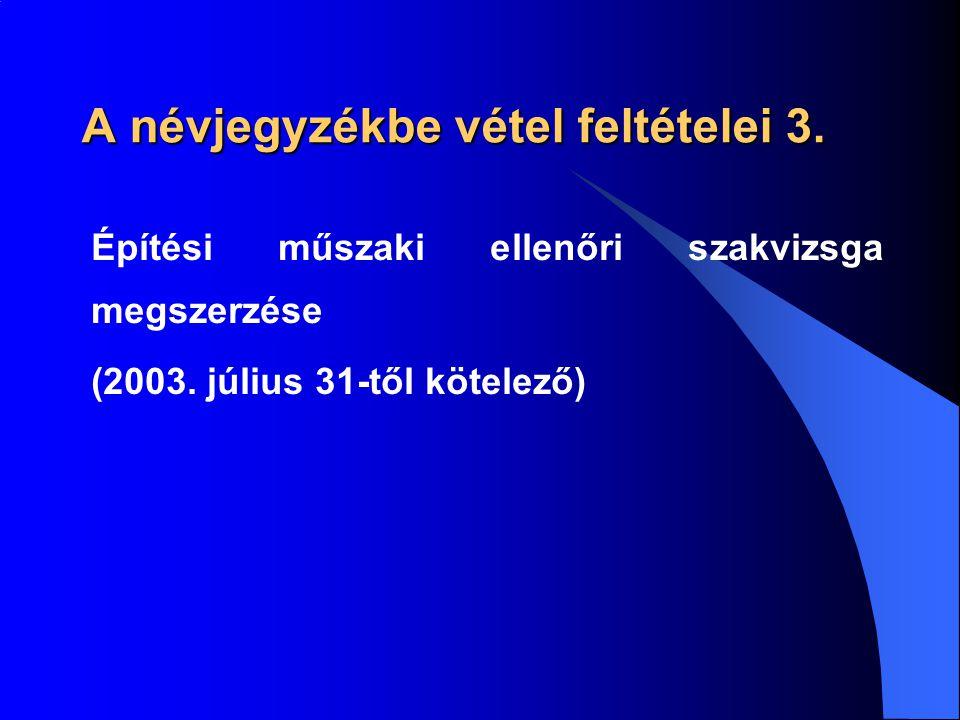 A névjegyzékbe vétel feltételei 3. Építési műszaki ellenőri szakvizsga megszerzése (2003. július 31-től kötelező)