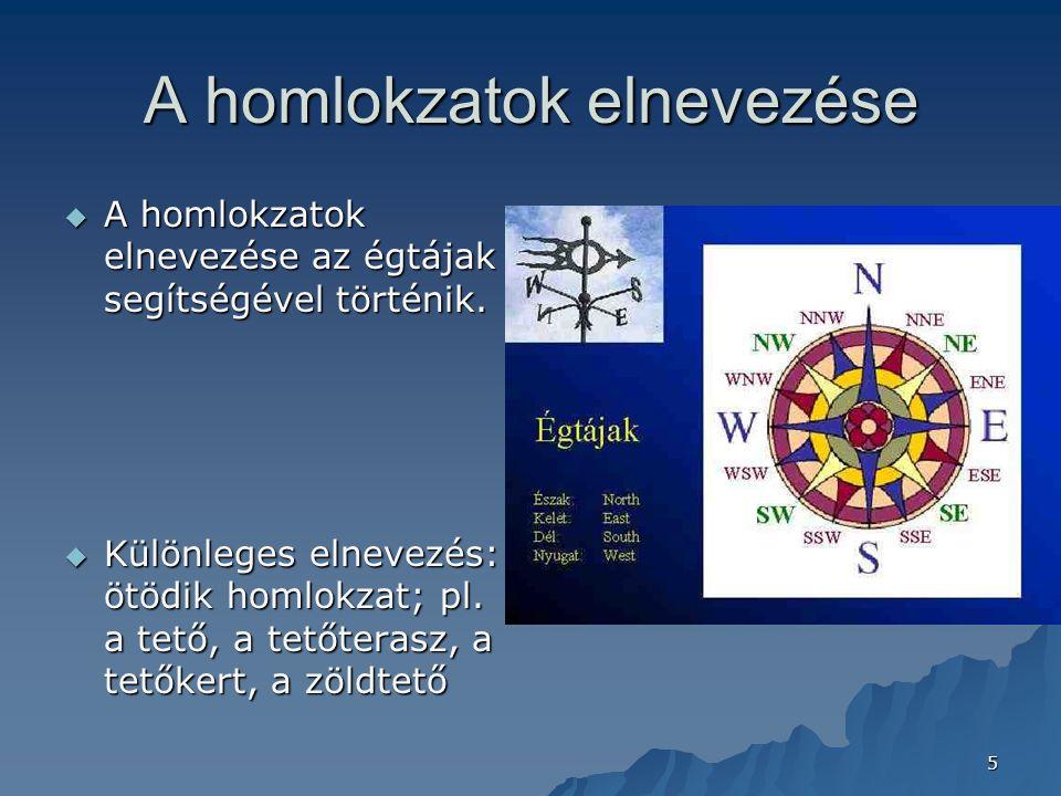 5 A homlokzatok elnevezése  A homlokzatok elnevezése az égtájak segítségével történik.  Különleges elnevezés: ötödik homlokzat; pl. a tető, a tetőte