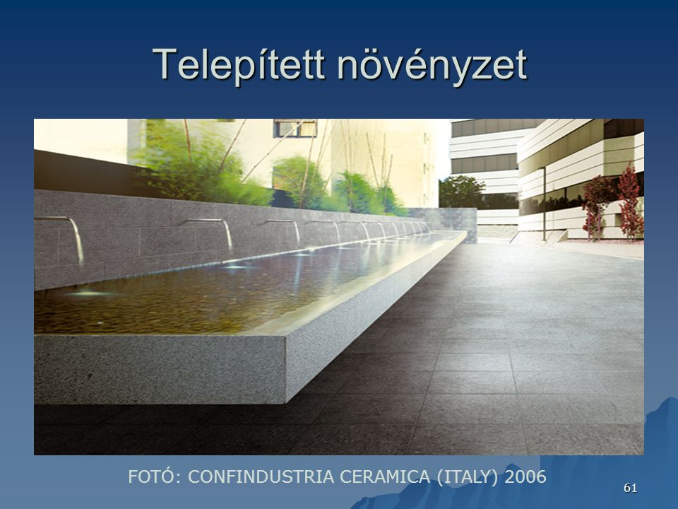 61 Telepített növényzet FOTÓ: CONFINDUSTRIA CERAMICA (ITALY) 2006