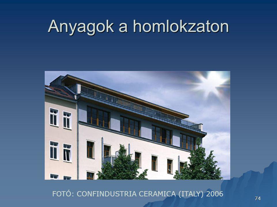 74 Anyagok a homlokzaton FOTÓ: CONFINDUSTRIA CERAMICA (ITALY) 2006