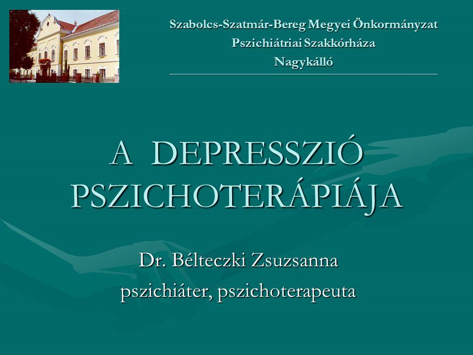 A DEPRESSZIÓ PSZICHOTERÁPIÁJA Dr. Bélteczki Zsuzsanna pszichiáter, pszichoterapeuta Szabolcs-Szatmár-Bereg Megyei Önkormányzat Pszichiátriai Szakkórhá