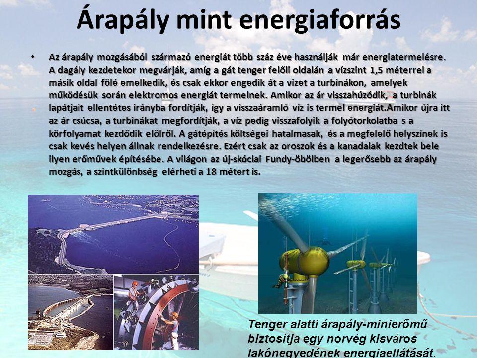 Árapály mint energiaforrás • Az árapály mozgásából származó energiát több száz éve használják már energiatermelésre. A dagály kezdetekor megvárják, am