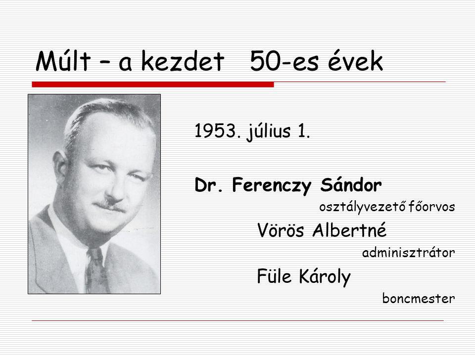 Múlt – a kezdet 50-es évek 1953. július 1. Dr. Ferenczy Sándor osztályvezető főorvos Vörös Albertné adminisztrátor Füle Károly boncmester
