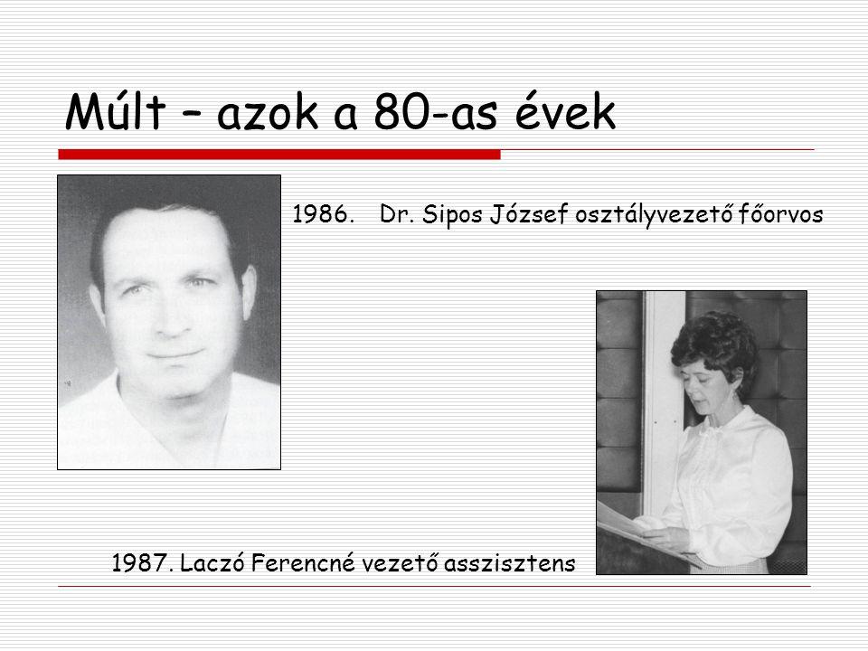 Múlt – azok a 80-as évek 1986. Dr. Sipos József osztályvezető főorvos 1987. Laczó Ferencné vezető asszisztens