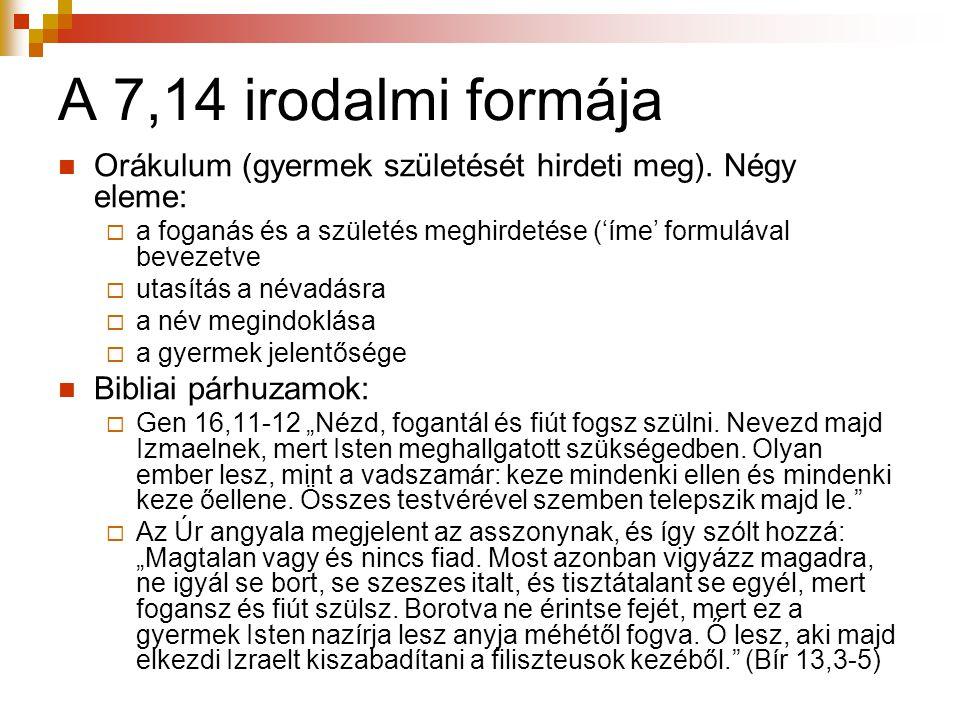 A 7,14 irodalmi formája  Orákulum (gyermek születését hirdeti meg). Négy eleme:  a foganás és a születés meghirdetése ('íme' formulával bevezetve 