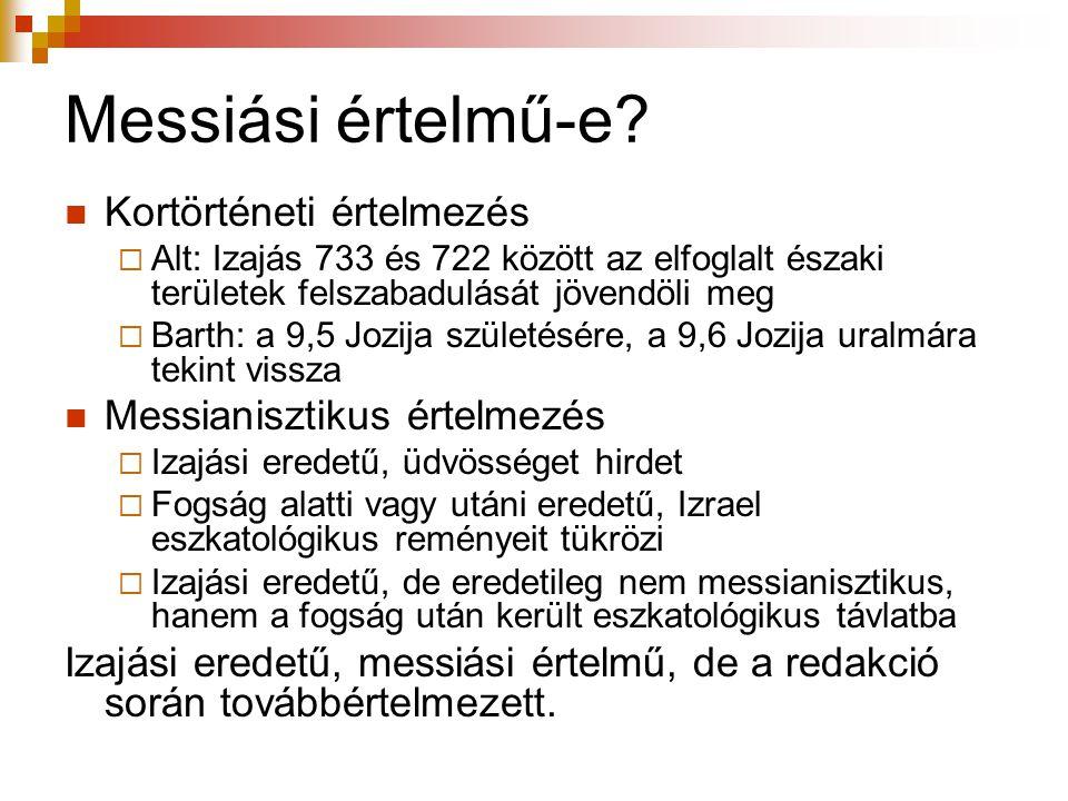 Messiási értelmű-e?  Kortörténeti értelmezés  Alt: Izajás 733 és 722 között az elfoglalt északi területek felszabadulását jövendöli meg  Barth: a 9