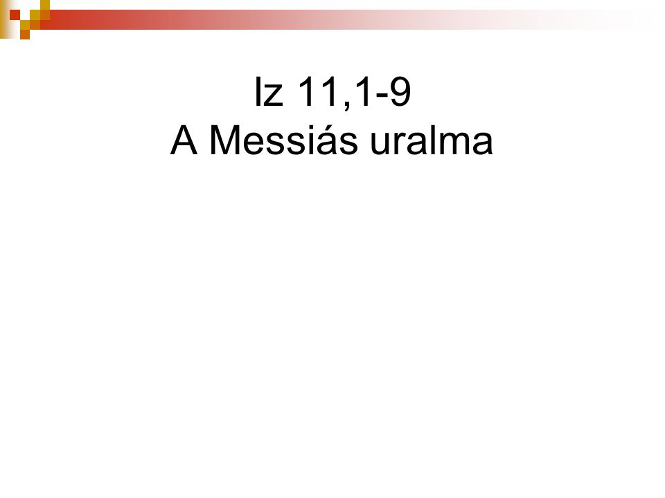 Iz 11,1-9 A Messiás uralma