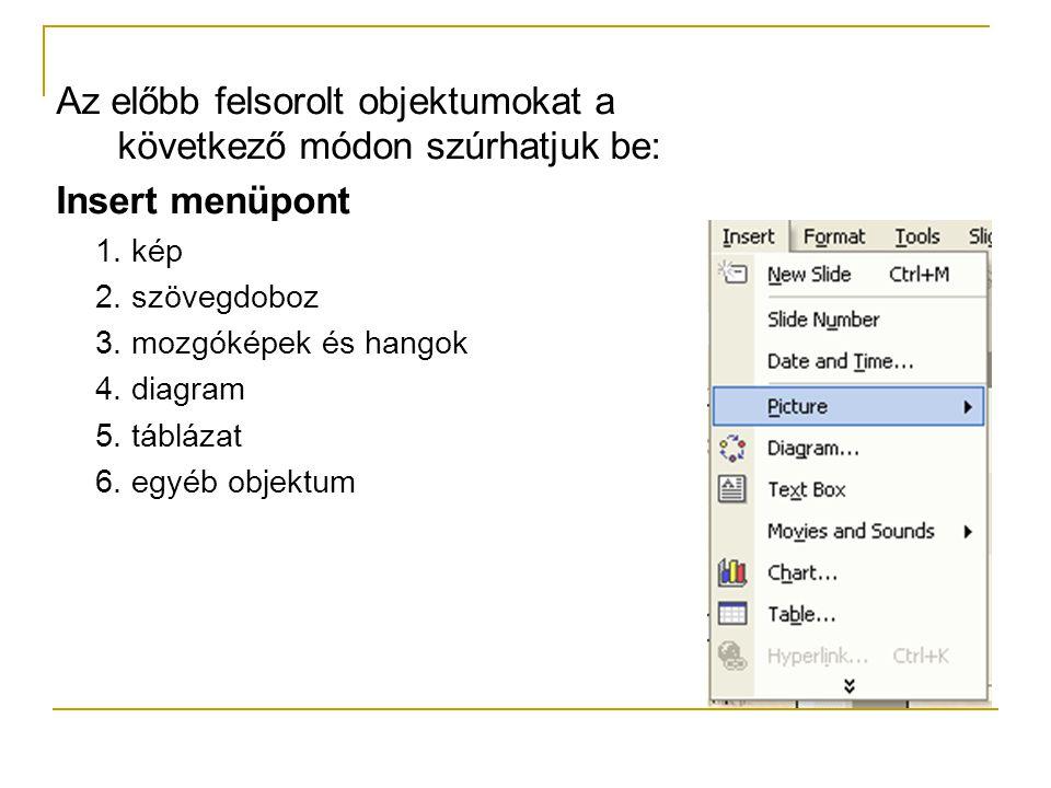 Egy dián többféle objektum is szerepelhet, pl.:  kép (bmp, jpg, gif, wmf stb. kiterjesztésű)  mozgókép (avi, aif, aifc stb.)  hangfájl (wav, rmi, m