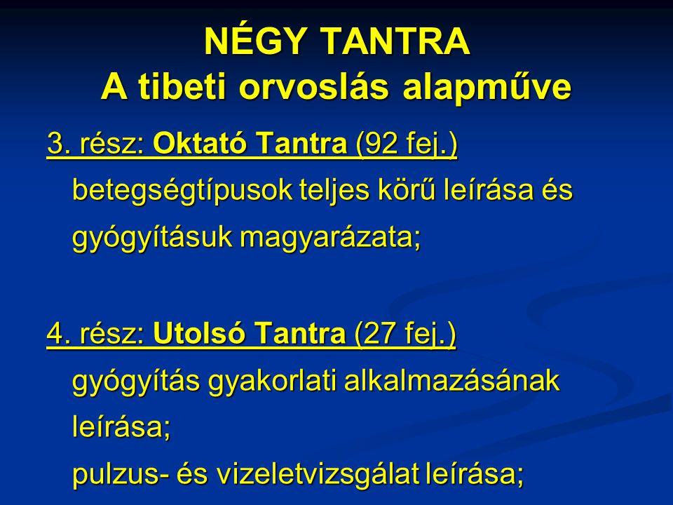 NÉGY TANTRA A tibeti orvoslás alapműve 3. rész: Oktató Tantra (92 fej.) betegségtípusok teljes körű leírása és gyógyításuk magyarázata; 4. rész: Utols
