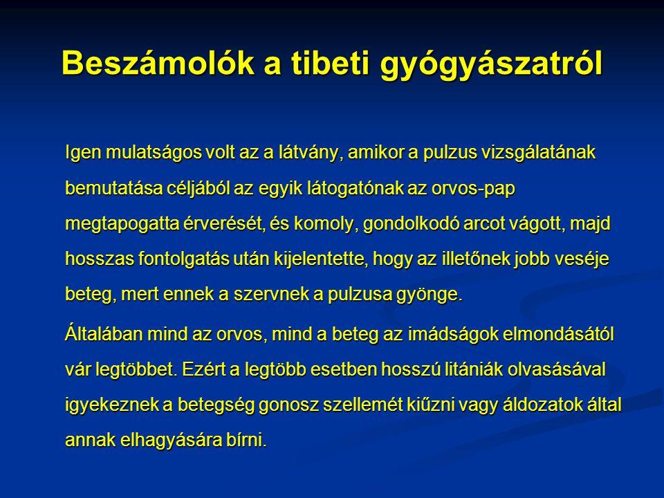 Beszámolók a tibeti gyógyászatról Igen mulatságos volt az a látvány, amikor a pulzus vizsgálatának bemutatása céljából az egyik látogatónak az orvos-p