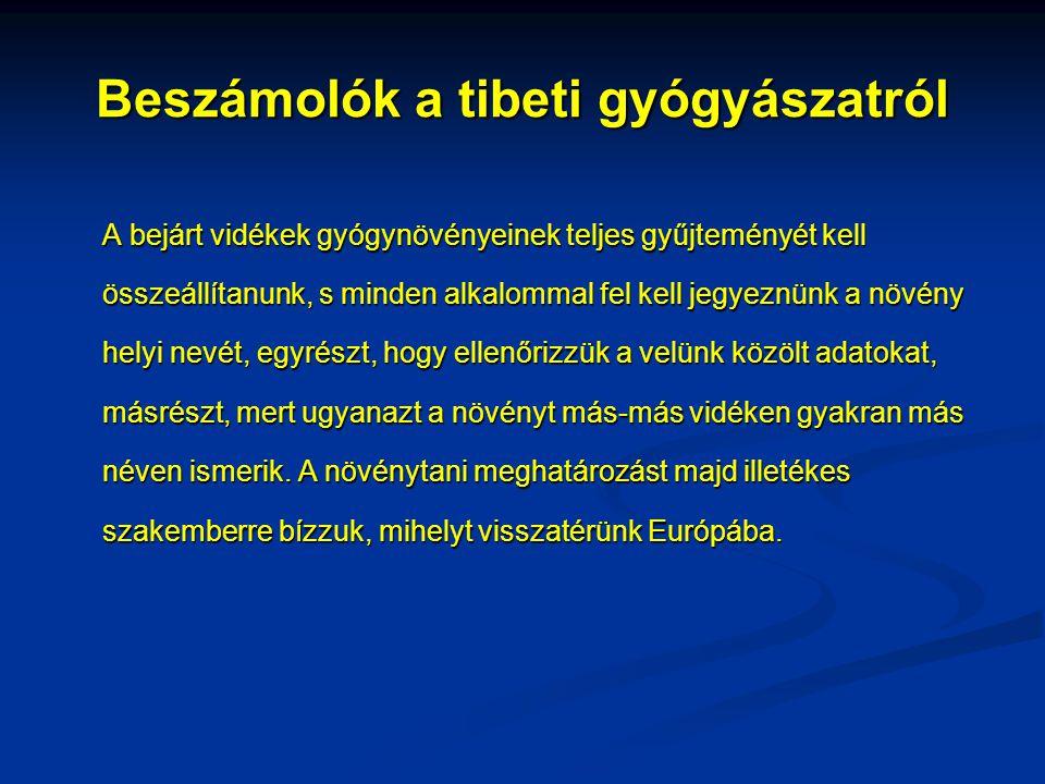 Beszámolók a tibeti gyógyászatról A bejárt vidékek gyógynövényeinek teljes gyűjteményét kell összeállítanunk, s minden alkalommal fel kell jegyeznünk