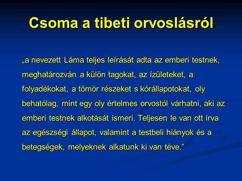 """Csoma a tibeti orvoslásról """"a nevezett Láma teljes leírását adta az emberi testnek, meghatározván a külön tagokat, az ízületeket, a folyadékokat, a tö"""