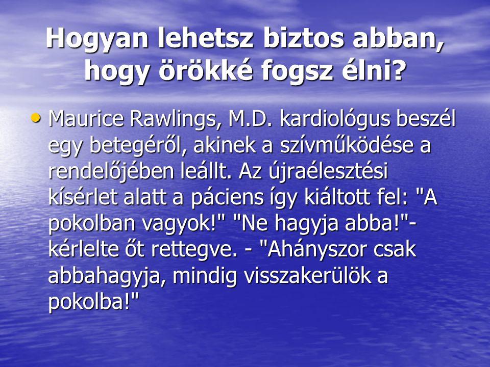 Hogyan lehetsz biztos abban, hogy örökké fogsz élni? • Maurice Rawlings, M.D. kardiológus beszél egy betegéről, akinek a szívműködése a rendelőjében l