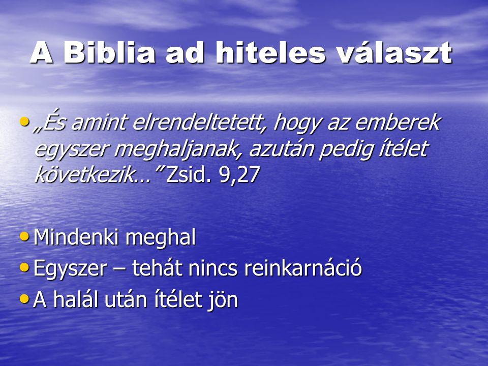 """A Biblia ad hiteles választ • """"És amint elrendeltetett, hogy az emberek egyszer meghaljanak, azután pedig ítélet következik…"""" Zsid. 9,27 • Mindenki me"""