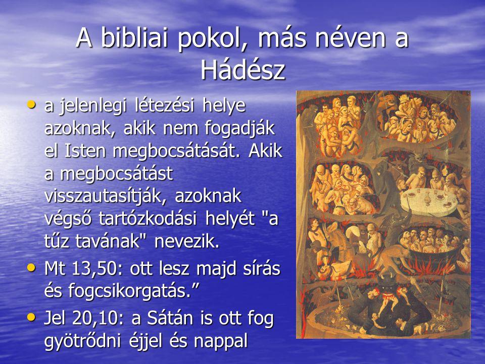 A bibliai pokol, más néven a Hádész • a jelenlegi létezési helye azoknak, akik nem fogadják el Isten megbocsátását. Akik a megbocsátást visszautasítjá