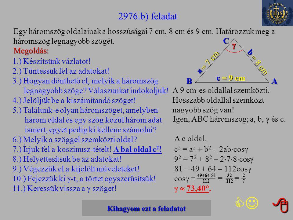 Kihagyom ezt a feladatot Kihagyom ezt a feladatot 2976.a) feladat Egy háromszög két oldala 12 cm, illetve 10 cm hosszúságú. E két oldal által bezárt s