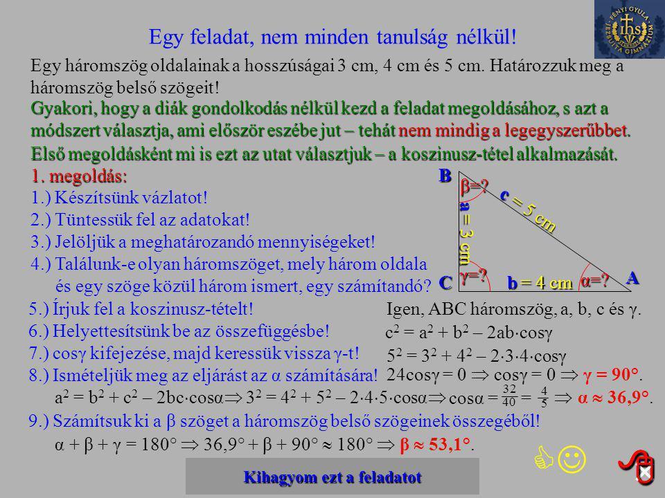 Kihagyom ezt a feladatot Kihagyom ezt a feladatot 2976.b) feladat Egy háromszög oldalainak a hosszúságai 7 cm, 8 cm és 9 cm. Határozzuk meg a háromszö