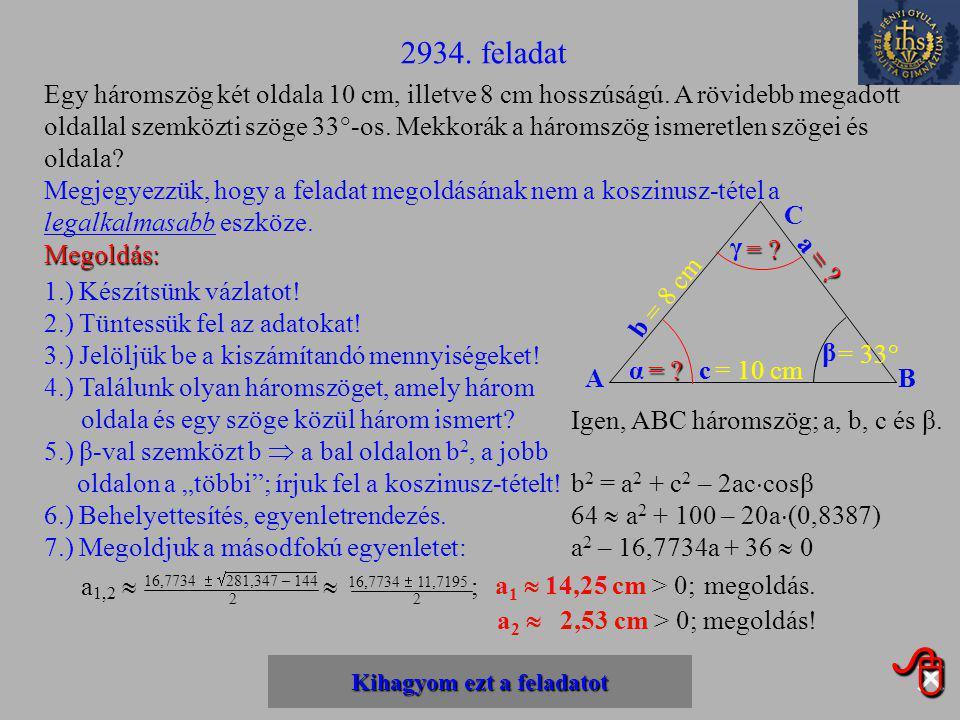 A B C a b cα β γ = 8 c m = 10 cm = 122° = ? 8.) Tüntessük fel az eredményt az ábrán! 9.) Keressünk még ki nem számított szöget! 10.) Melyik oldal van