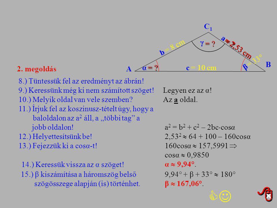 10 cm 8.) Tüntessük fel az eredményt az ábrán! 9.) Keressünk még ki nem számított szöget! 10.) Melyik oldal van vele szemben? 11.) Írjuk fel az koszin