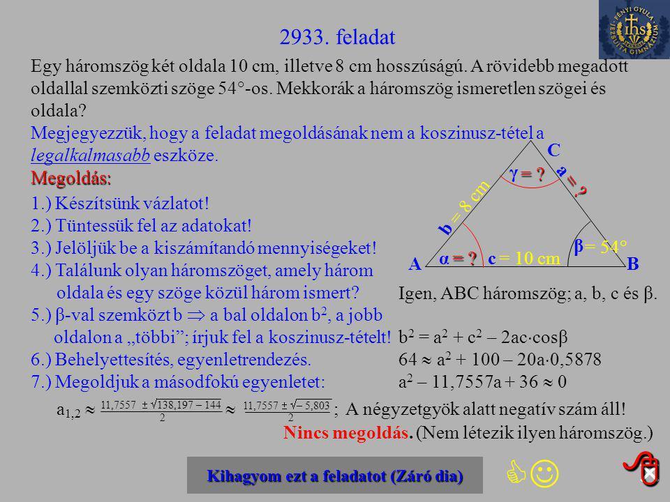  8.) Tüntessük fel az eredményt az ábrán! 9.) Keressünk még ki nem számított szöget! 10.) Melyik oldal van vele szemben? 11.) Írjuk fel az koszinusz