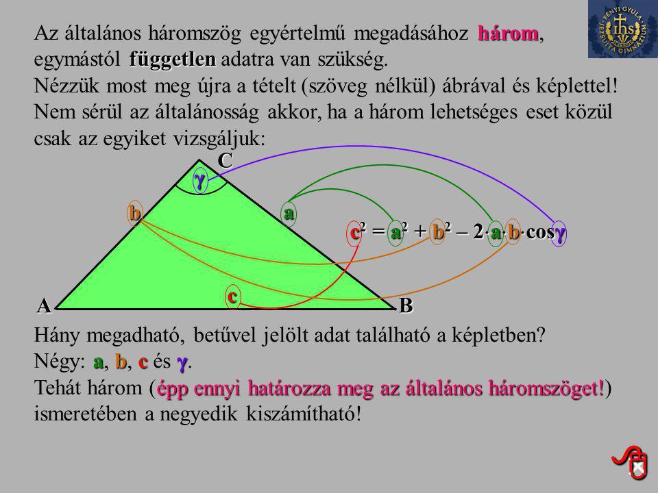  három független Az általános háromszög egyértelmű megadásához három, egymástól független adatra van szükség.