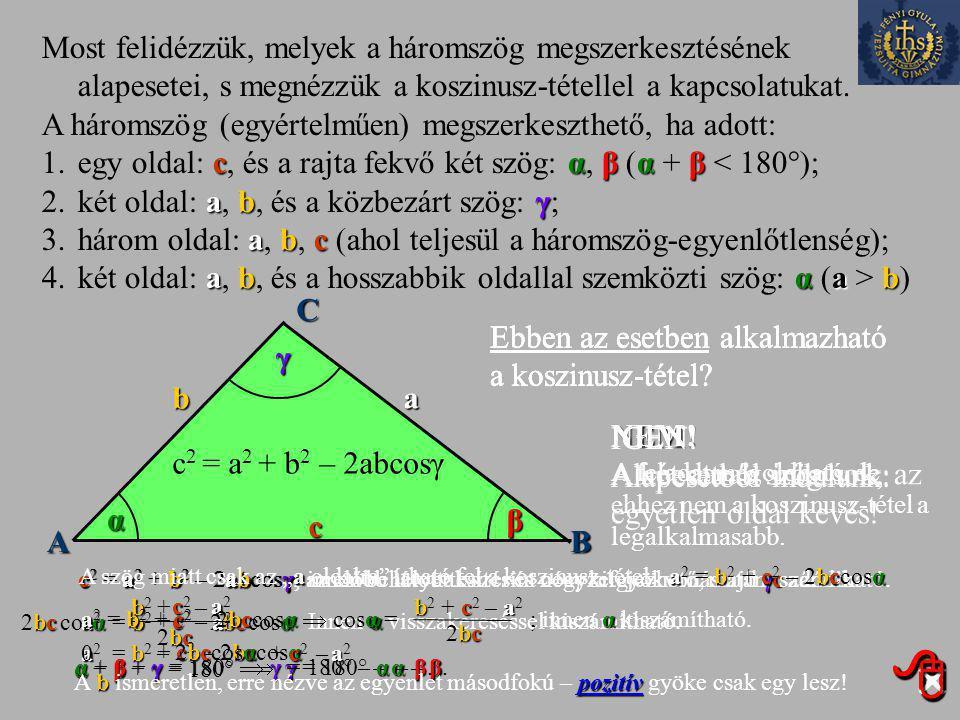 Most felidézzük, melyek a háromszög megszerkesztésének alapesetei, s megnézzük a koszinusz-tétellel a kapcsolatukat.
