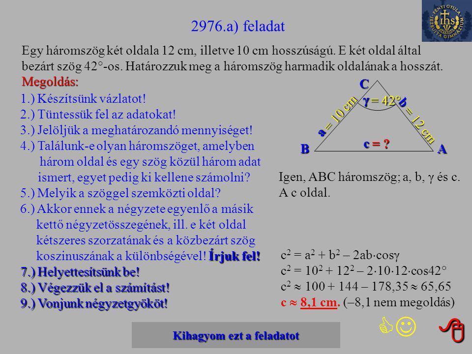 Kihagyom ezt a feladatot Kihagyom ezt a feladatot 2976.a) feladat Egy háromszög két oldala 12 cm, illetve 10 cm hosszúságú.