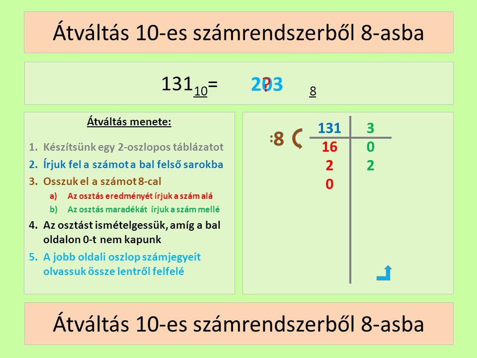 16 Átváltás 10-es számrendszerből 8-asba Átváltás menete: 1.Készítsünk egy 2-oszlopos táblázatot 2.Írjuk fel a számot a bal felső sarokba 3.Osszuk el