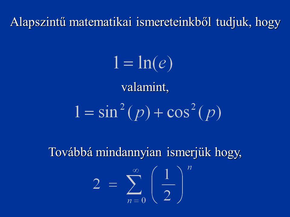 Alapszintű matematikai ismereteinkből tudjuk, hogy valamint, Továbbá mindannyian ismerjük hogy,