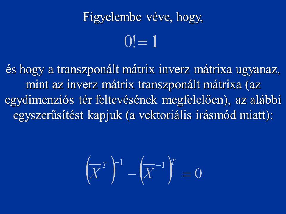 Figyelembe véve, hogy, és hogy a transzponált mátrix inverz mátrixa ugyanaz, mint az inverz mátrix transzponált mátrixa (az egydimenziós tér feltevésének megfelelően), az alábbi egyszerűsítést kapjuk (a vektoriális írásmód miatt):