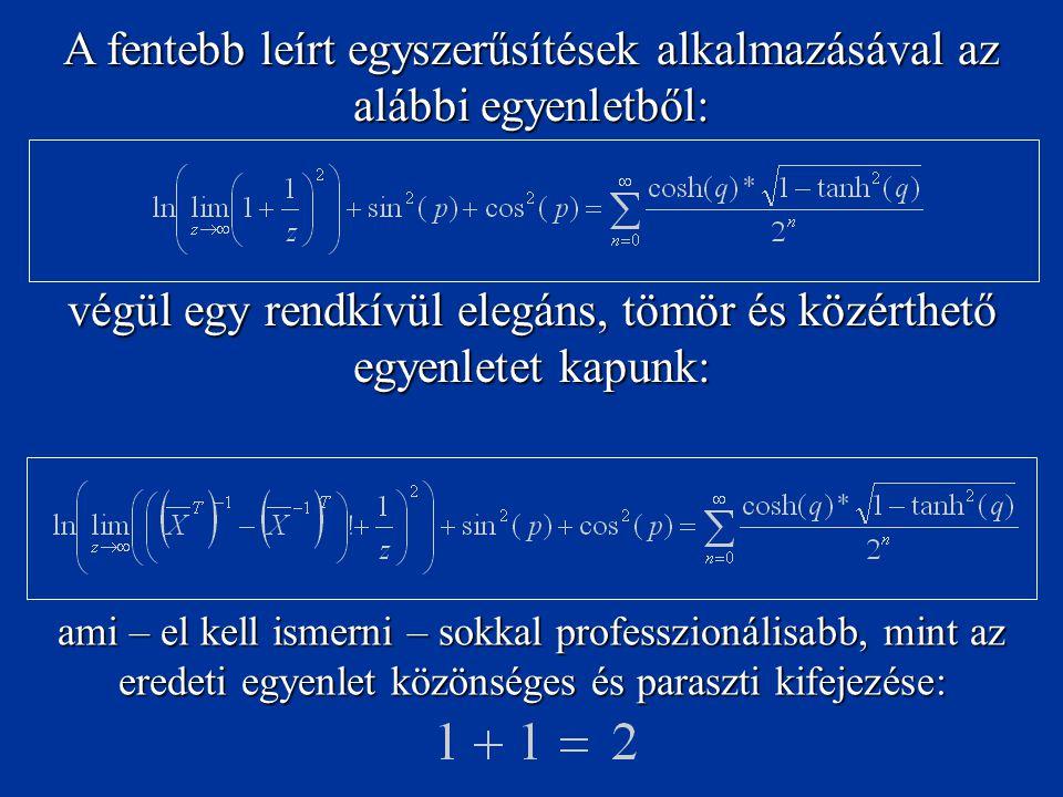 A fentebb leírt egyszerűsítések alkalmazásával az alábbi egyenletből: végül egy rendkívül elegáns, tömör és közérthető egyenletet kapunk: ami – el kel