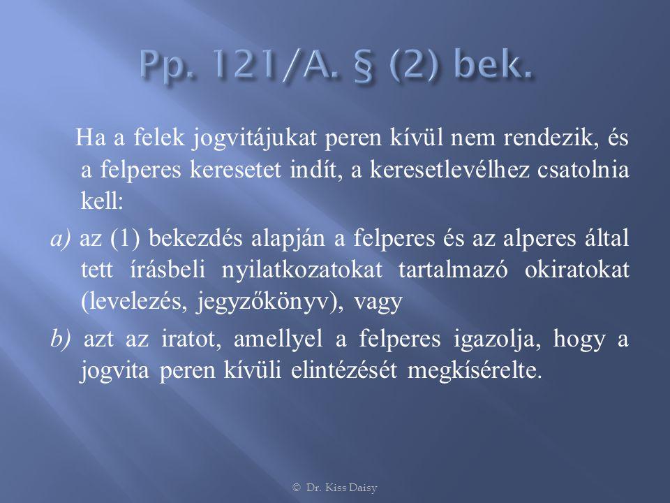 Ha a felek jogvitájukat peren kívül nem rendezik, és a felperes keresetet indít, a keresetlevélhez csatolnia kell: a) az (1) bekezdés alapján a felper
