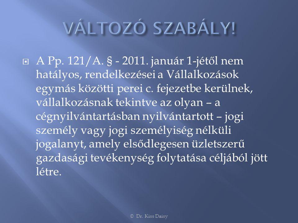  A Pp. 121/A. § - 2011. január 1-jétől nem hatályos, rendelkezései a Vállalkozások egymás közötti perei c. fejezetbe kerülnek, vállalkozásnak tekintv