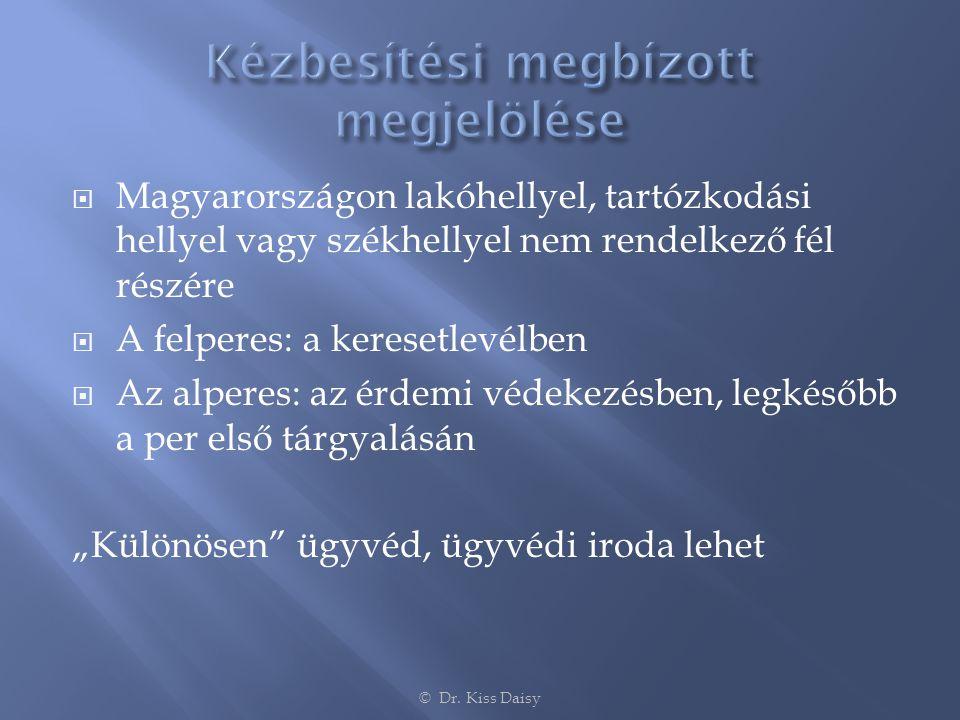  Magyarországon lakóhellyel, tartózkodási hellyel vagy székhellyel nem rendelkező fél részére  A felperes: a keresetlevélben  Az alperes: az érdemi
